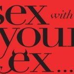 Sex With Your Ex-Should You or Shouldn't You?